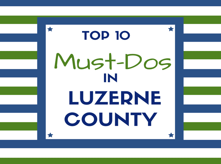 Top 10 To Do in Luzerne County